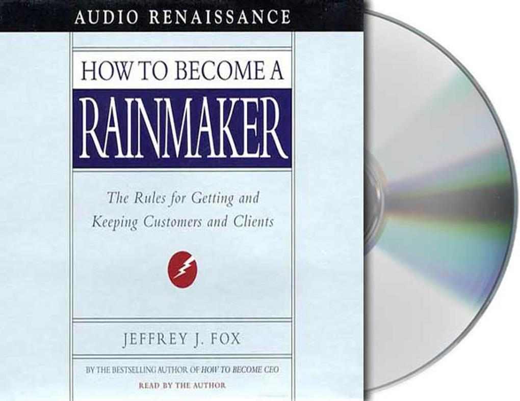 How to Become a Rainmaker: The Rules for Getting and Keeping Customers and Clients als Hörbuch