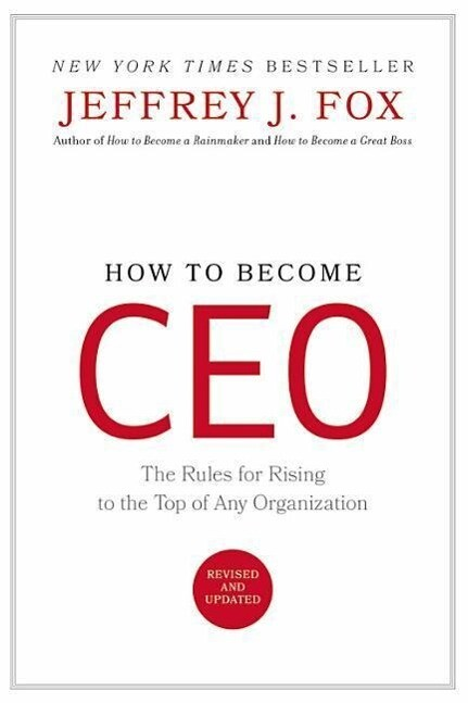 How to Become CEO: The Rules for Rising to the Top of Any Organization als Buch