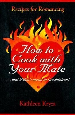 How to Cook with Your Mate--And I Don't Mean in the Kitchen!: Recipes for Romancing als Hörbuch