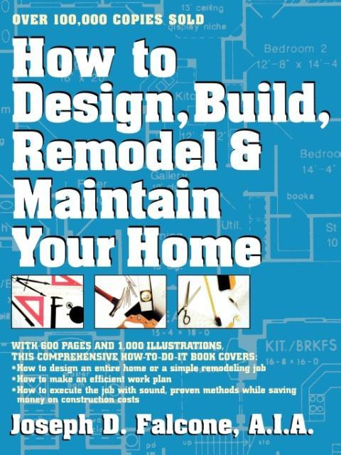 How to Design, Build, Remodel and Maintain Your Home als Taschenbuch