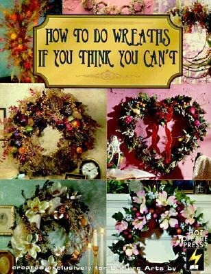 How to Do Wreaths If You Think You Can't (Leisure Arts #15827) als Taschenbuch
