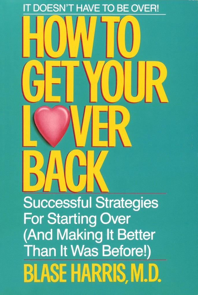 How to Get Your Lover Back: Successful Strategies for Starting Over (& Making It Better Than It Was Before) als Taschenbuch
