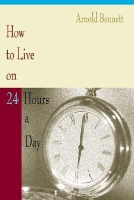 How to Live on 24 Hours a Day als Taschenbuch