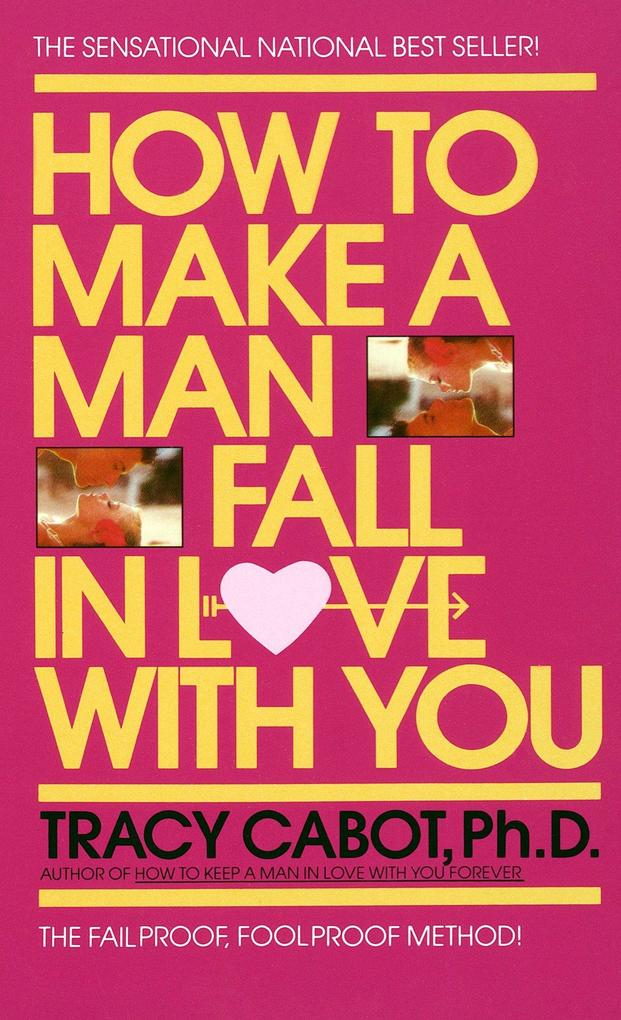 How to Make a Man Fall in Love with You: The Fail-Proof, Fool-Proof Method als Taschenbuch
