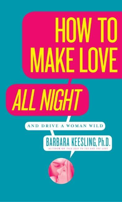 How to Make Love All Night: And Drive a Woman Wild! als Taschenbuch
