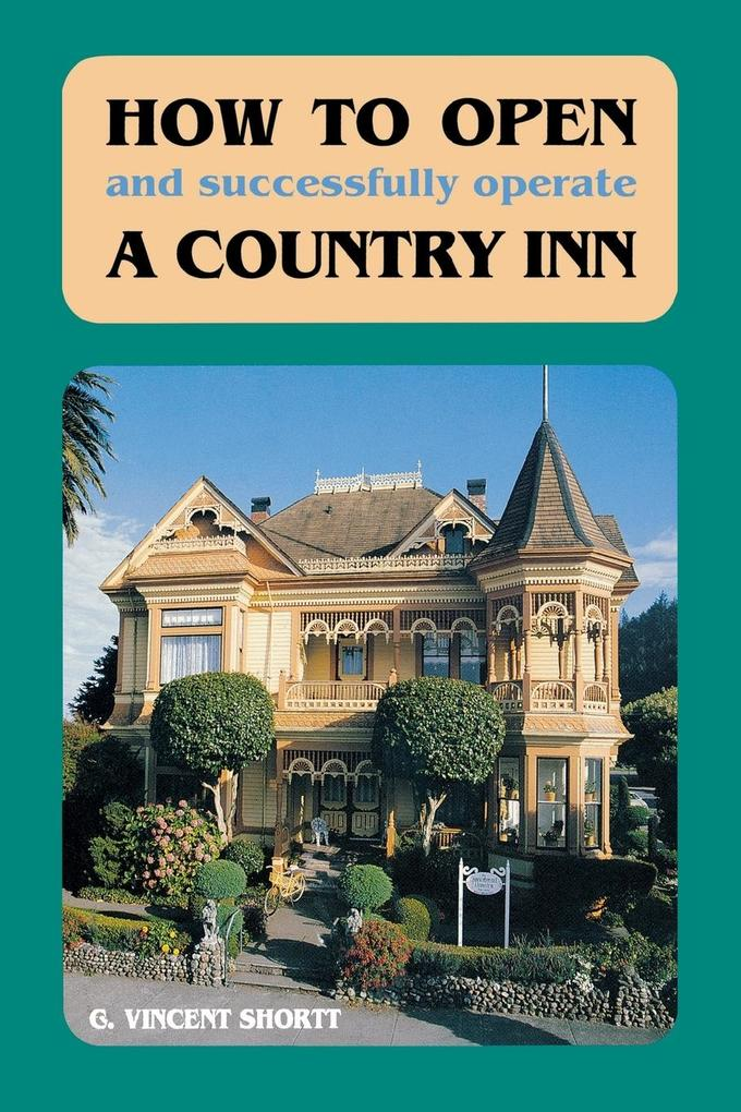 How to Open (and Successfully Operate) a Country Inn als Taschenbuch