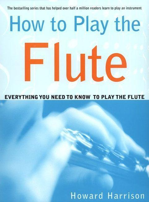 How to Play the Flute: Everything You Need to Know to Play the Flute als Taschenbuch