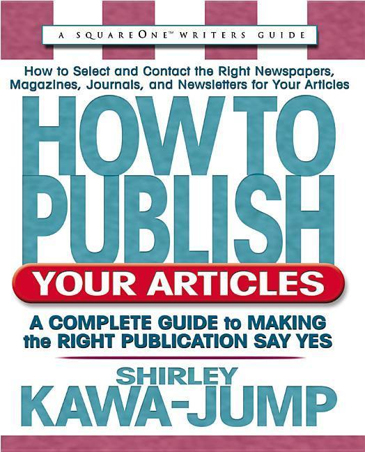 How to Publish Your Articles: A Complete Guide to Making the Right Publication Say Yes als Taschenbuch