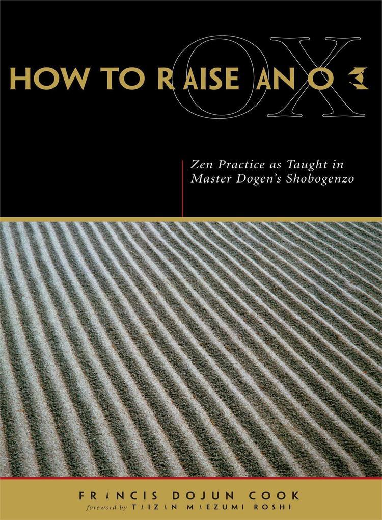 How to Raise an Ox: Zen Practice as Taught in Master Dogen's Shobogenzo als Taschenbuch