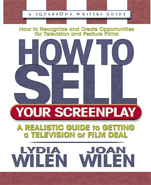 How to Sell Your Screenplay: A Realistic Guide to Getting a Television or Film Deal als Taschenbuch