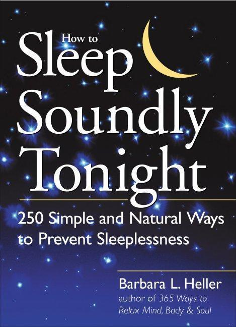 How to Sleep Soundly Tonight: 250 Simple and Natural Ways to Prevent Sleeplessness als Taschenbuch