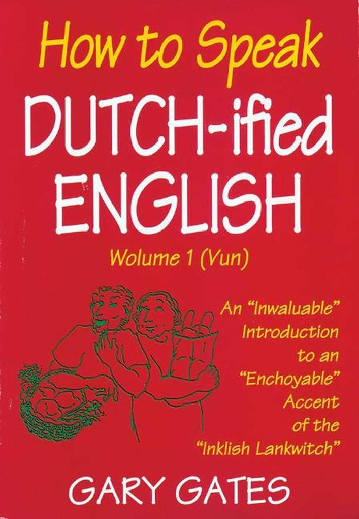 "How to Speak Dutch-Ified English (Vol. 1): An ""Inwaluable"" Introduction to an ""Enchoyable"" Accent of the ""Inklish Lankwitch als Taschenbuch"