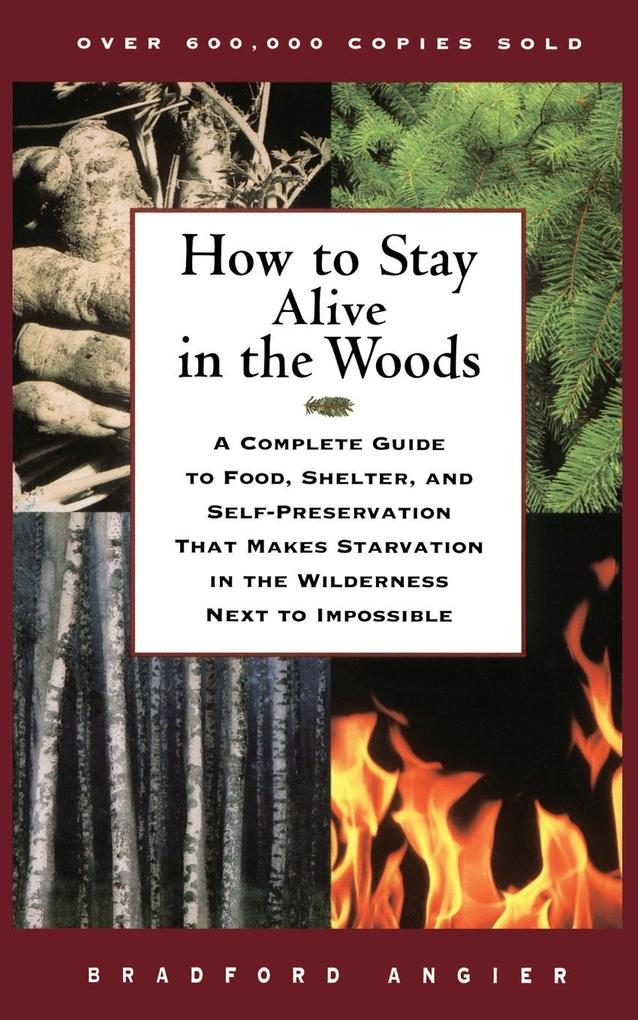 How to Stay Alive in the Woods: A Complete Guide to Food, Shelter, and Self-Preservation That Makes Starvation in the Wilderness Next to Impossible als Taschenbuch