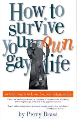 How to Survive Your Own Gay Life: An Adult Guide to Love, Sex, and Relationships als Taschenbuch