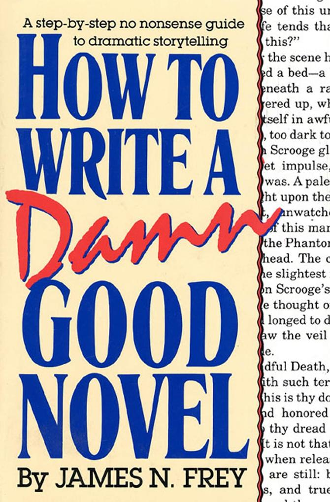How to Write a Damn Good Novel: A Step-By-Step No Nonsense Guide to Dramatic Storytelling als Buch