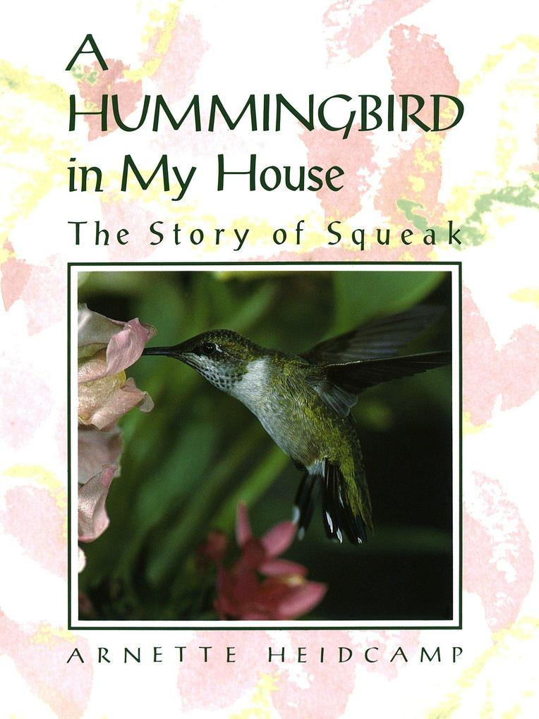 A Hummingbird in My House: The Story of Squeak als Buch