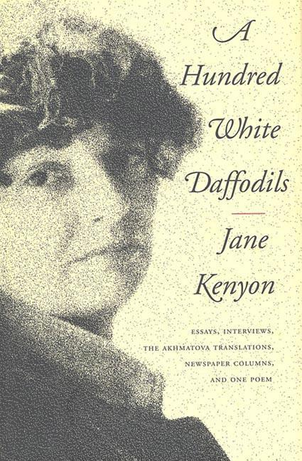 A Hundred White Daffodils: Essays, Interviews, the Akhmatova Translations, Newspaper Columns, and One Poem als Buch