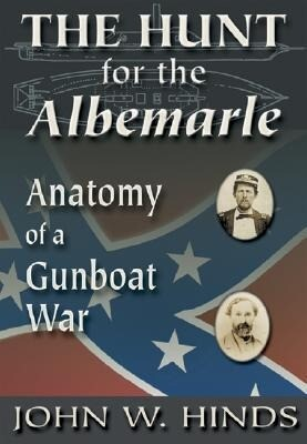 The Hunt for the Albemarle: Anatomy of a Gunboat War als Buch