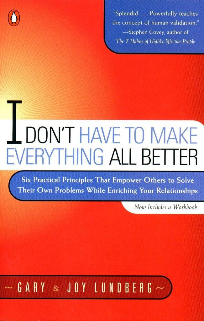 I Don't Have to Make Everything All Better: Six Practical Principles That Empower Others to Solve Their Own Problems While Enriching Your Relationship als Taschenbuch