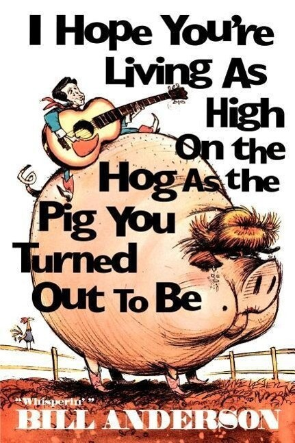 I Hope You're Living as High on the Hog as the Pig You Turned Out to Be als Taschenbuch