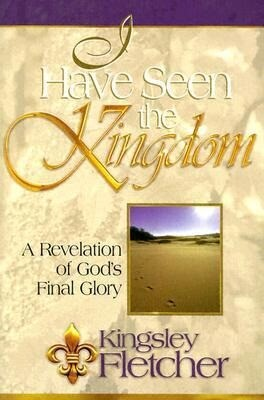 I Have Seen the Kingdom: One Man's Revelation of God's Final Glory als Taschenbuch