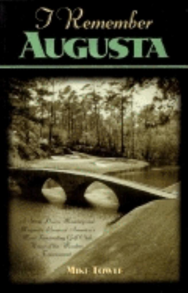 I Remember Augusta: A Stroll Down Memory and Magnolia Lane of America's Most: Fascinating Golf Club, Home of the Master's Tournament als Buch