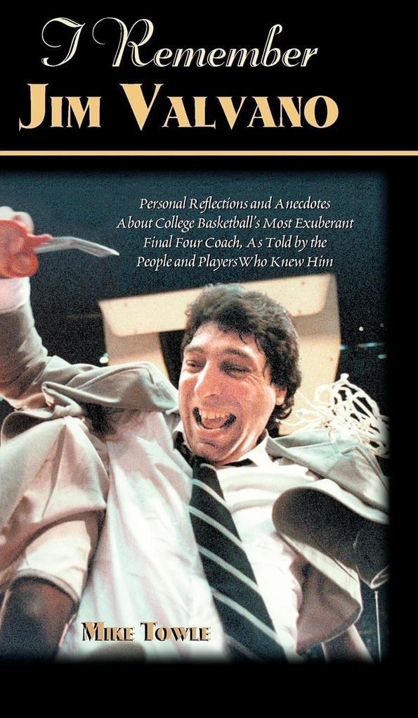 I Remember Jim Valvano: Personal Memories of and Anecdotes to Basketball's Most Exuberant Final Four Coach, as Told by the People and Players als Buch