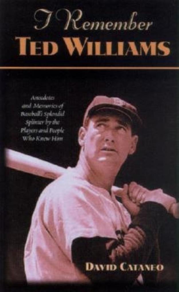 I Remember Ted Williams: Anecdotes and Memories of Baseball's Splendid Splinter by the Players and People Who Knew Him als Buch