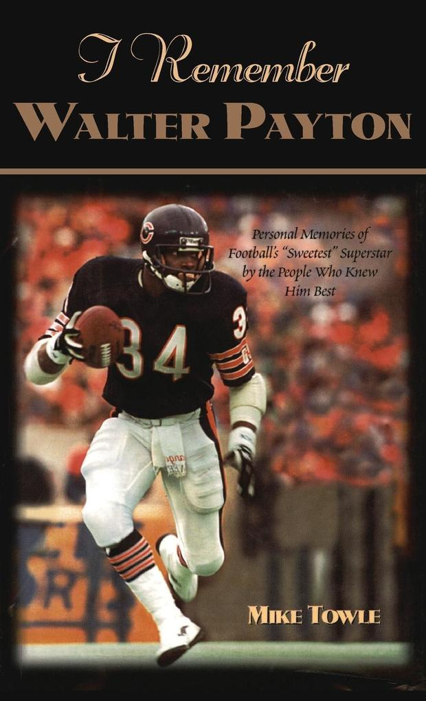 """I Remember Walter Payton: Personal Memories of Football's Sweetest"""""""" Superstar by the People Who Knew Him Best"""""""" als Buch"""