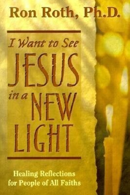 I Want to See Jesus in a New Light: Healing Reflections for People of All Faiths als Taschenbuch