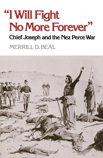 """i Will Fight No More Forever"": Chief Joseph and the Nez Perce War als Taschenbuch"