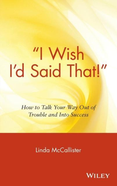 """""""i Wish I'd Said That!"""": How to Talk Your Way Out of Trouble and Into Success als Buch"""