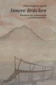 Innere Brucken: Handbuch Der Lebensenergie Und Korperstruktur = Inner Bridges als Taschenbuch