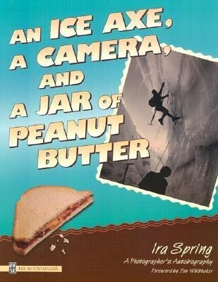 An Ice Axe, a Camera, and a Jar of Peanut Butter: A Photographer's Autobiography als Taschenbuch