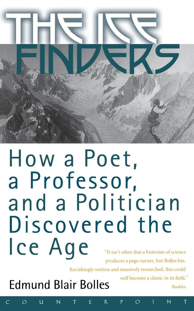 The Ice Finders: How a Poet, a Professor, and a Politician Discovered the Ice Age als Taschenbuch