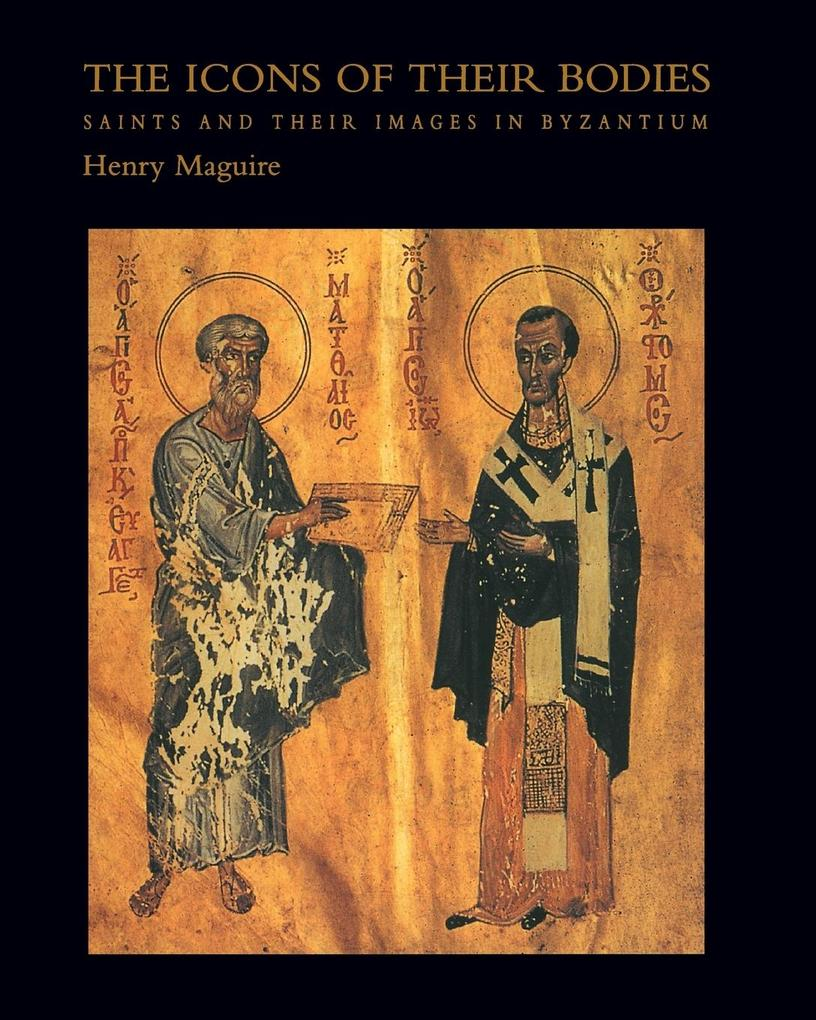 The Icons of Their Bodies: Saints and Their Images in Byzantium als Taschenbuch