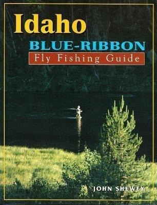 Idaho Blue-Ribbon Fly Fishing Guide als Taschenbuch