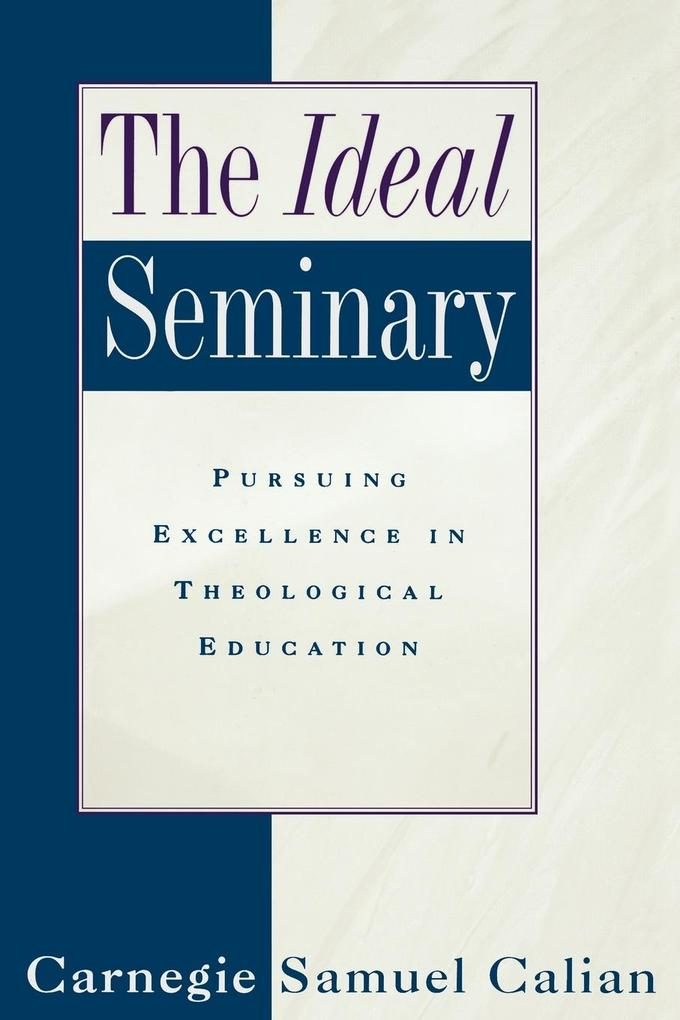 The Ideal Seminary: Pursuing Excellence in Theological Education als Taschenbuch