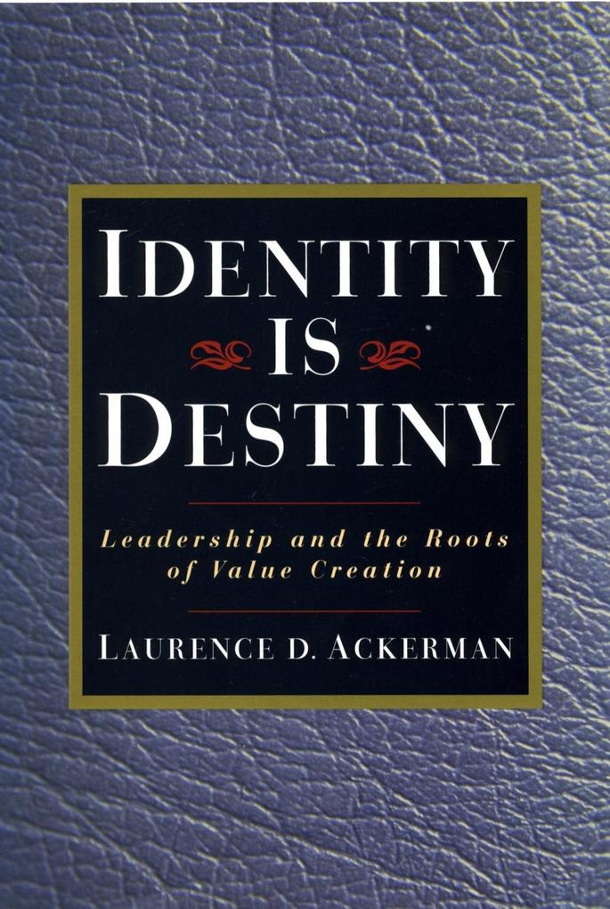 Identity Is Destiny: Leadership and the Roots of Value Creation als Buch