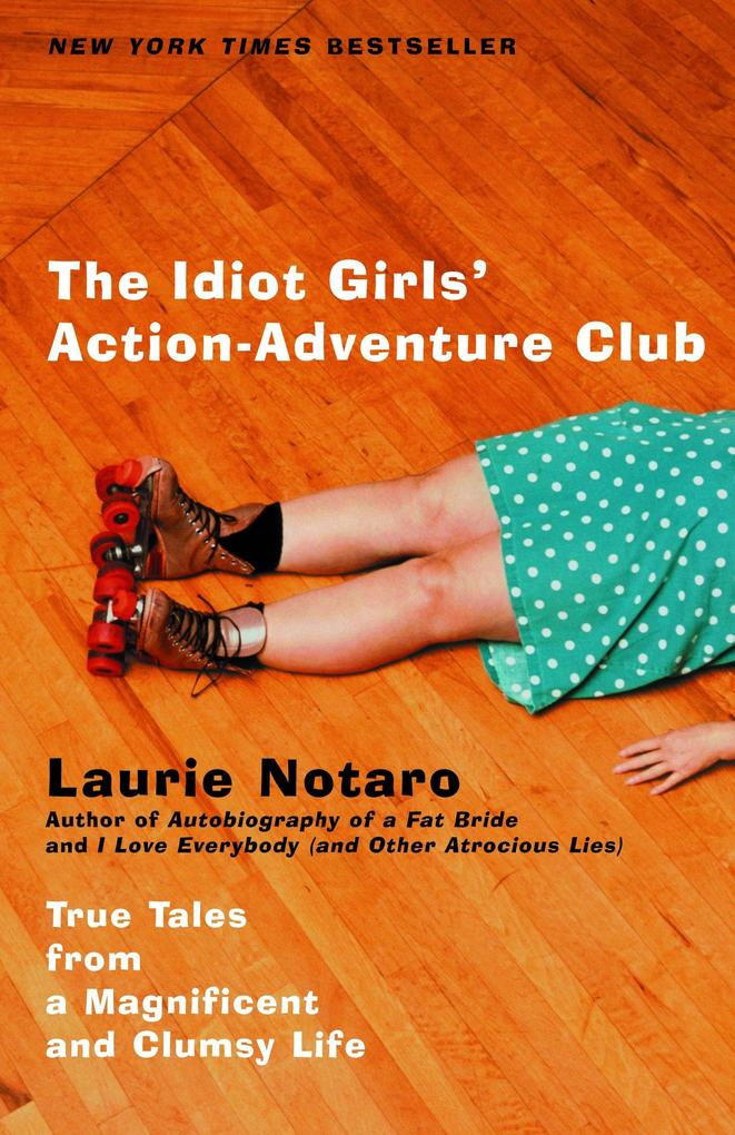 The Idiot Girls' Action-Adventure Club: True Tales from a Magnificent and Clumsy Life als Taschenbuch