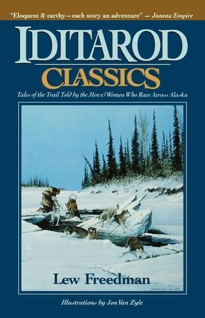 Iditarod Classics: Tales of the Trail Told by the Men & Women Who Race Across Alaska als Taschenbuch