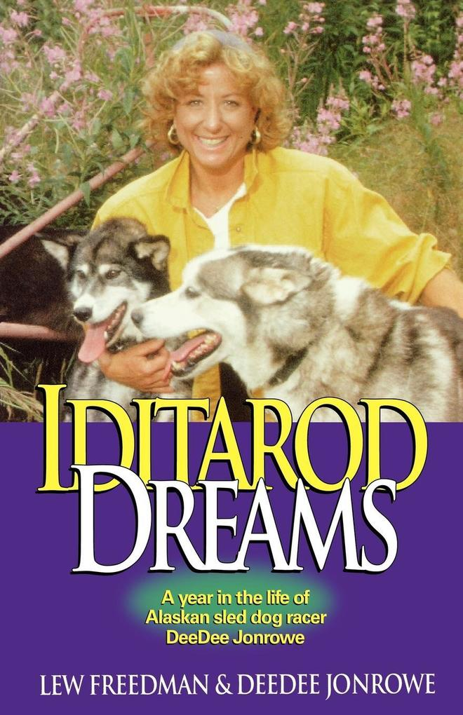 Iditarod Dreams: A Year in the Life of Alaskan Sled Dog Racer Deedee Jonrowe als Taschenbuch