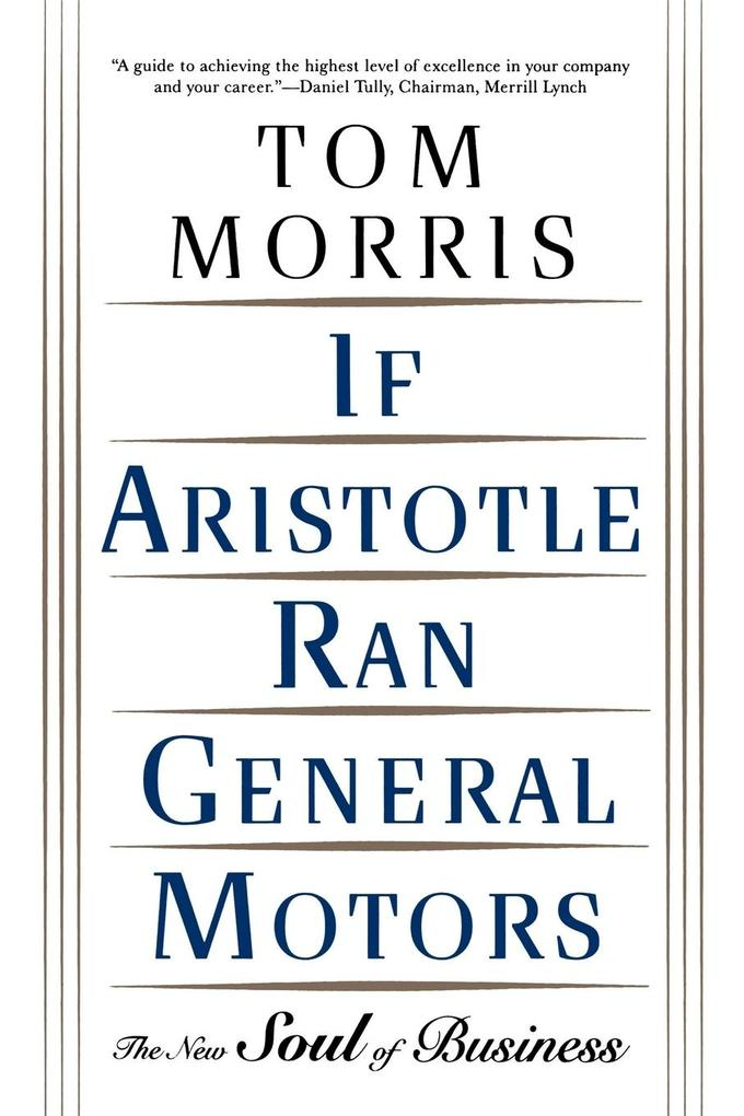 If Aristotle Ran General Motors: The New Soul of Business als Taschenbuch