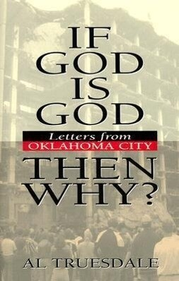 If God Is God...Then Why?: Letters from Oklahoma City als Buch