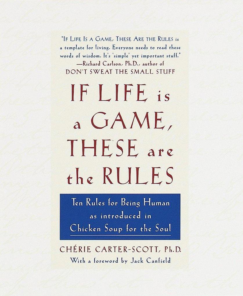 If Life Is a Game, These Are the Rules: Ten Rules for Being Human as Introduced in Chicken Soup for the Soul als Buch