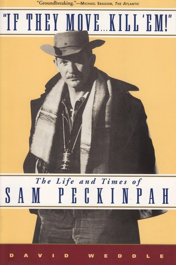 If They Move... Kill 'Em!: The Life and Times of Sam Peckinpah als Taschenbuch