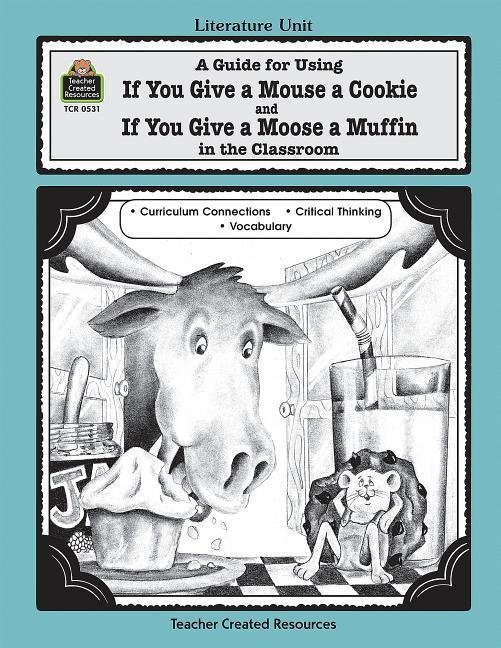 A Guide for Using If You Give a Mouse a Cookie and If You Give a Moose a Muffin in the Classroom als Taschenbuch