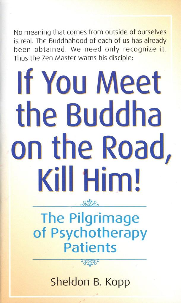 If You Meet the Buddha on the Road, Kill Him: The Pilgrimage of Psychotherapy Patients als Taschenbuch