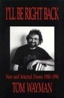 I'll Be Right Back: New and Selected Poems