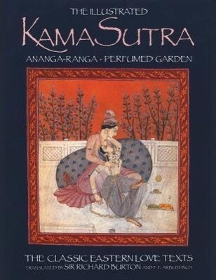 The Illustrated Kama Sutra: Ananga-Ranga Perfumed Garden, The Classic Eastern Love Texts als Taschenbuch